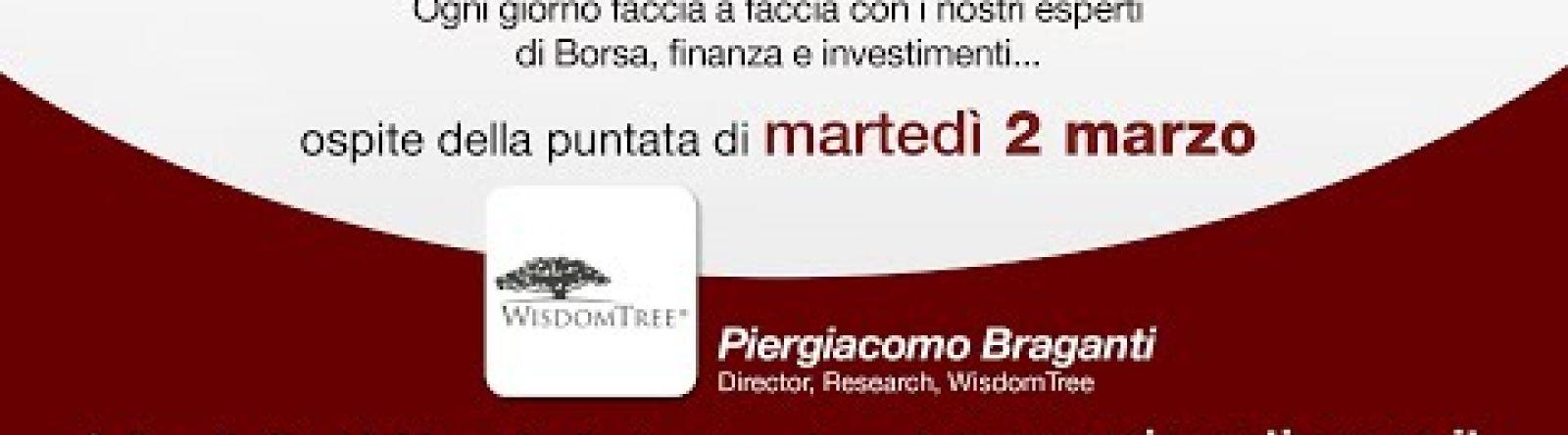 INVESTIRE Now Oggi ospite Piergiacomo Braganti, Director, Research, WisdomTree