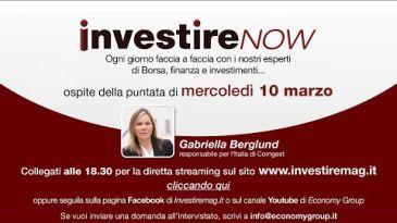 Investire now oggi ospite Gabriella Berglund Responsabile per l'Italia di Comgest
