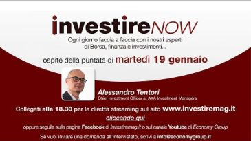 Investire Now oggi ospite Alessandro Tentori Chief Investment Officer Axa Investment Managers