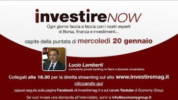 INVESTIRE Now Oggi ospite Lucio Lamberti, consulente private banking LW Bank e docente universitario