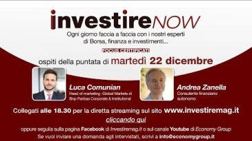 INVESTIRE NOW VEDI LA PUNTATA - Luca Comunian (BNP Paribas) e Andrea Zanella (consulente finanziario autonomo) intervistati da Marco Muffato