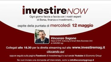 INVESTIRE Now Oggi ospite Vincenzo Sagone, Head of ETF, Indexing & Smart Beta Business Unit at AMUNDI sgr