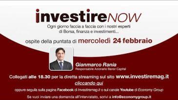 INVESTIRE Now Oggi ospite Gianmarco Rania, Responsabile Azionario Banor Capital