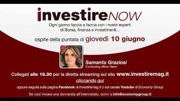 INVESTIRE Now Oggi ospite Samanta Graziosi, Conducting Officer Neam