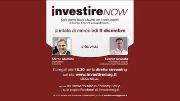 INVESTIRE NOW  VEDI LA PUNTATA DI OGGI - Marco Muffato intervista Evarist Granata (Alternative Capital Partners Sgr)